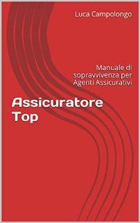 Assicuratore Top Manuale di sopravvivenza per Agenti Assicurativi